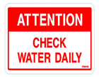 ATTENTION Check water daily